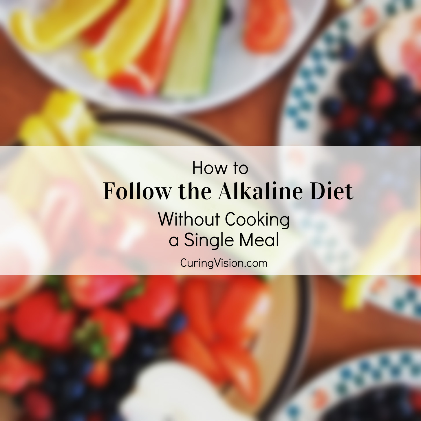 How to Follow the Alkaline Diet Without Cooking a Single Meal
