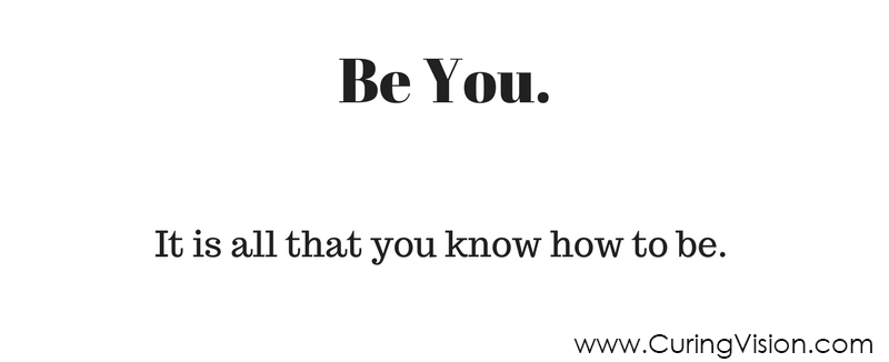 Self Worth Motivational Quote: Be You. It is all that you know how to be. CuringVision.com