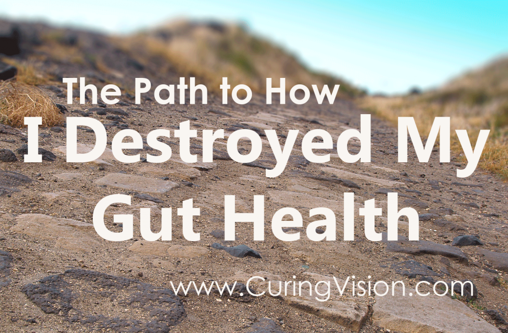 The Path to How I Destroyed My Gut Health: Do you have trouble digesting food comfortably? In this post series I share my faith based path to discovering how I destroyed my gut health with antibiotics and poor diet choices to then rebuilding my strength with God's guidance.